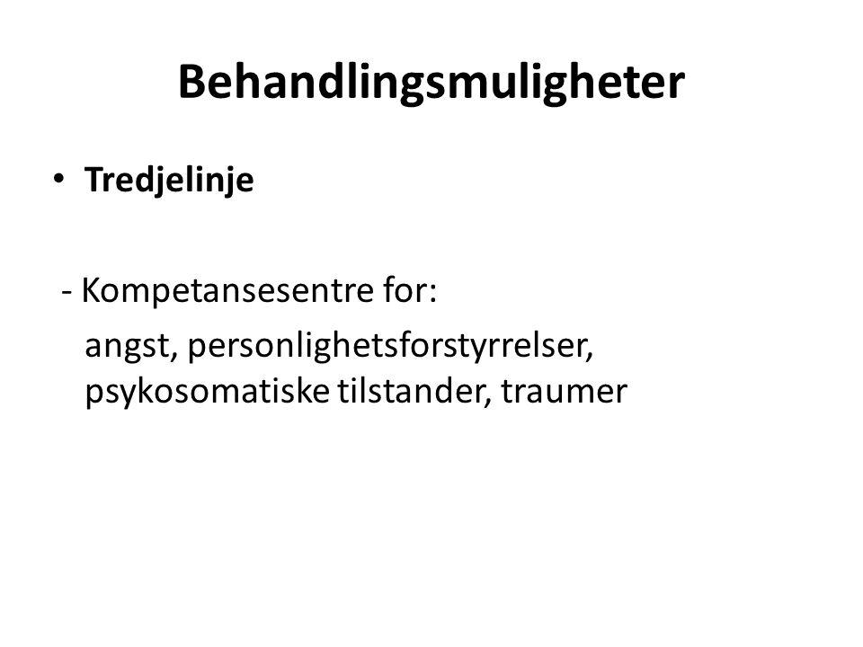 Behandlingsmuligheter Tredjelinje - Kompetansesentre for: angst, personlighetsforstyrrelser, psykosomatiske tilstander, traumer