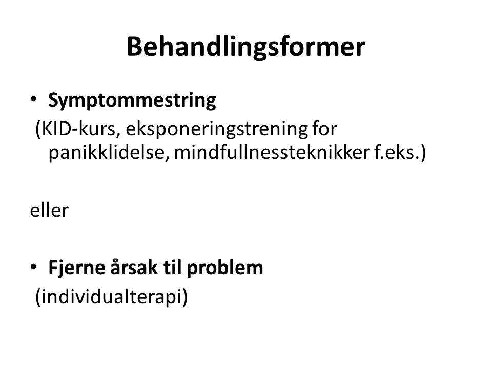 Behandlingsformer Symptommestring (KID-kurs, eksponeringstrening for panikklidelse, mindfullnessteknikker f.eks.) eller Fjerne årsak til problem (indi