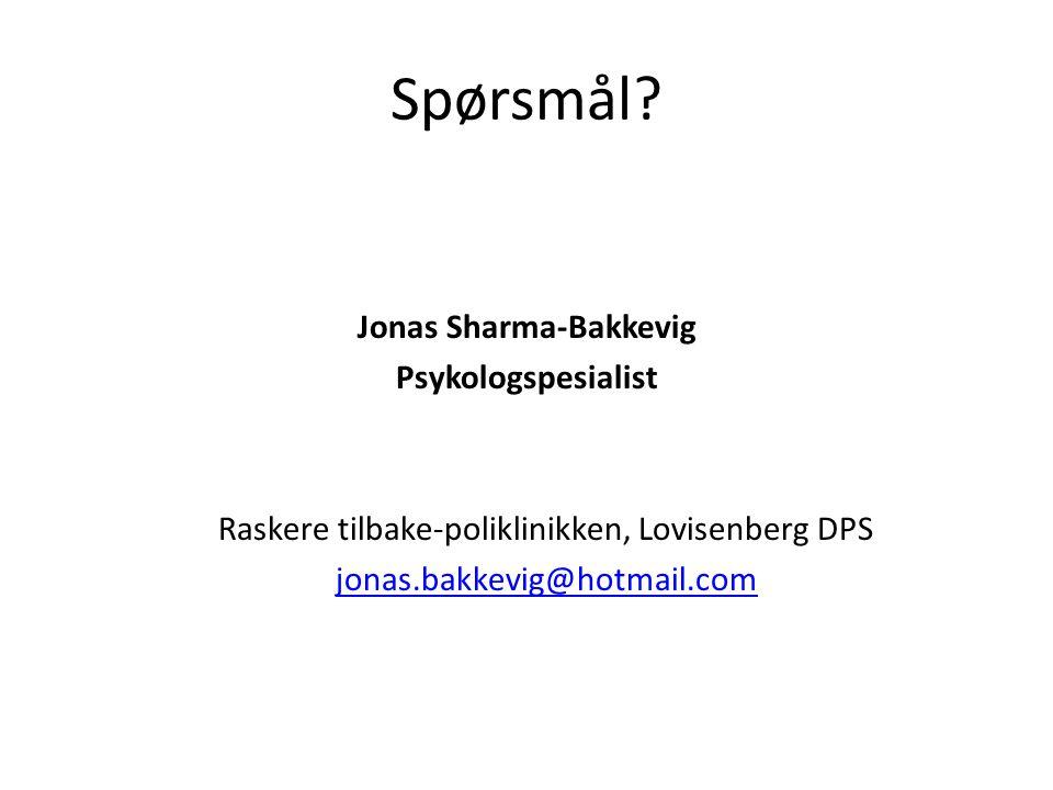 Spørsmål? Jonas Sharma-Bakkevig Psykologspesialist Raskere tilbake-poliklinikken, Lovisenberg DPS jonas.bakkevig@hotmail.com