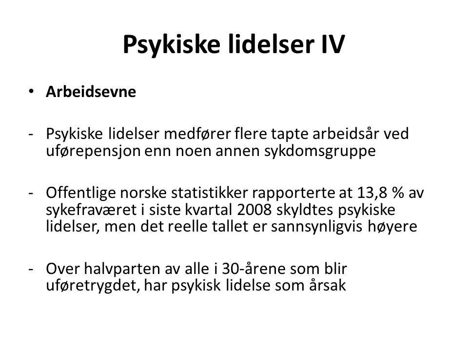Psykiske lidelser IV Arbeidsevne -Psykiske lidelser medfører flere tapte arbeidsår ved uførepensjon enn noen annen sykdomsgruppe -Offentlige norske st