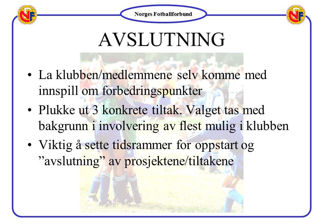 Norges Fotballforbund AVSLUTNING La klubben/medlemmene selv komme med innspill om forbedringspunkter Plukke ut 3 konkrete tiltak. Valget tas med bakgr