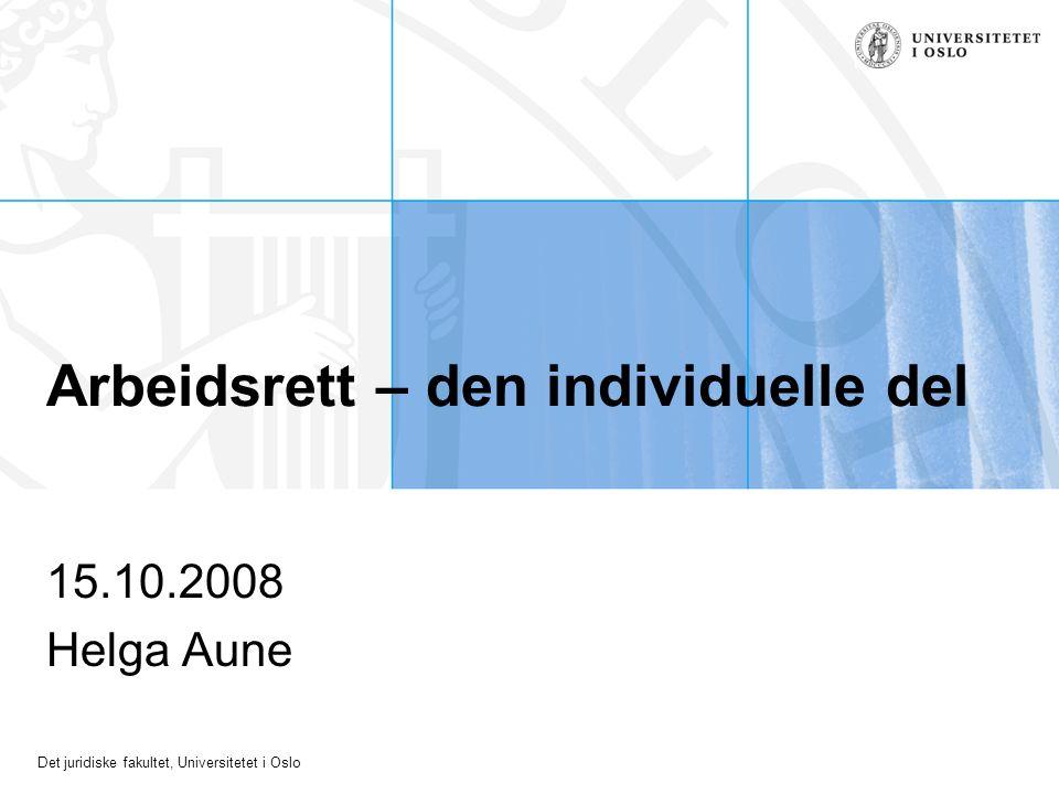 Det juridiske fakultet, Universitetet i Oslo Arbeidsrett – den individuelle del 15.10.2008 Helga Aune