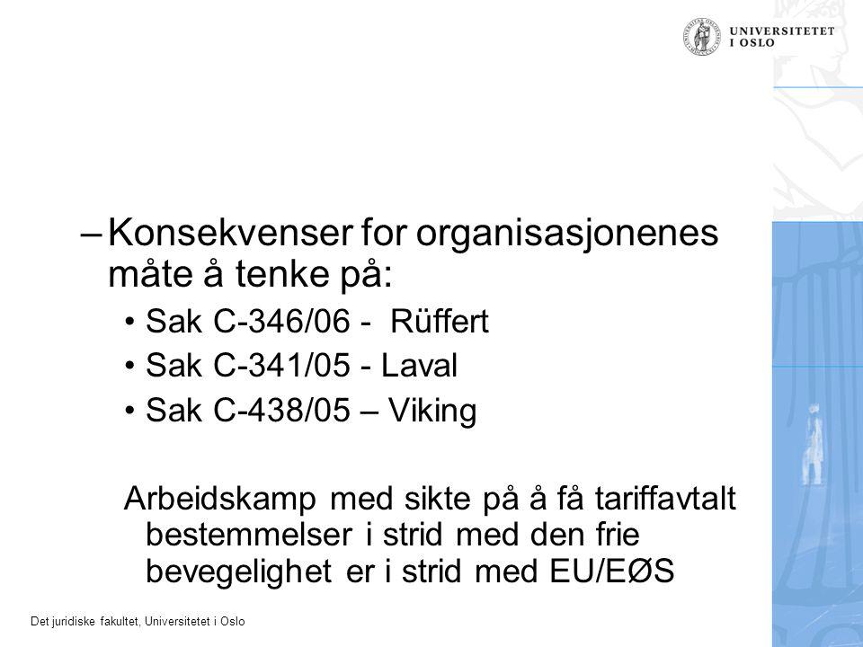 Det juridiske fakultet, Universitetet i Oslo –Konsekvenser for organisasjonenes måte å tenke på: Sak C-346/06 - Rüffert Sak C-341/05 - Laval Sak C-438/05 – Viking Arbeidskamp med sikte på å få tariffavtalt bestemmelser i strid med den frie bevegelighet er i strid med EU/EØS