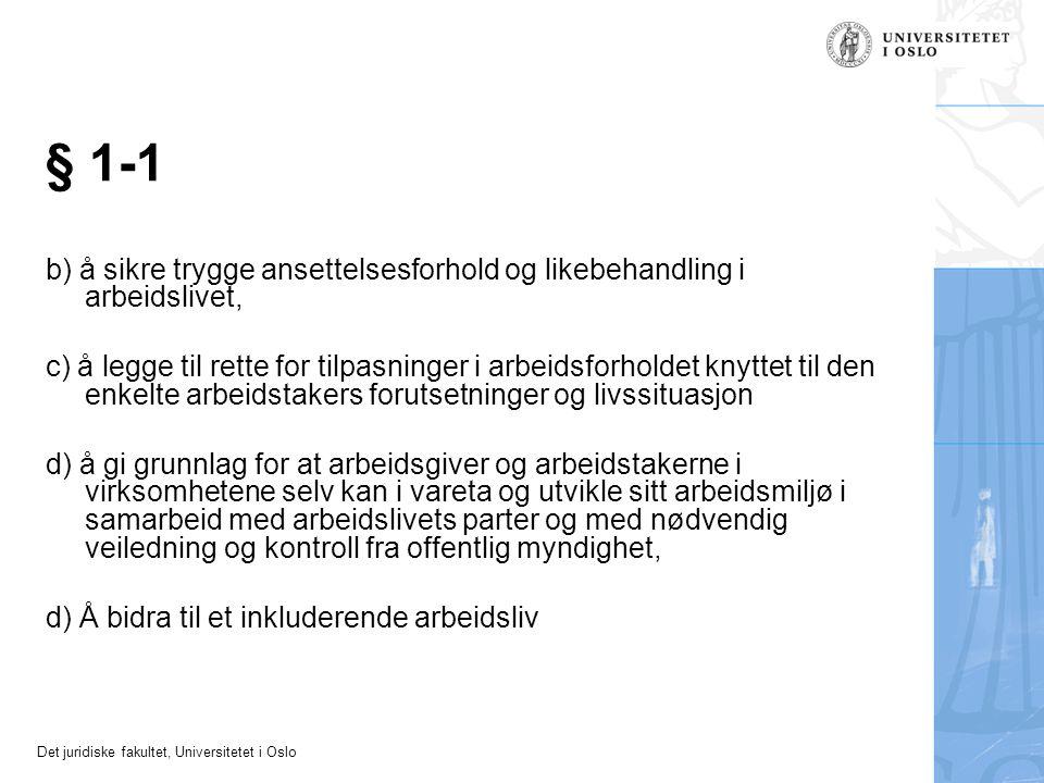 Det juridiske fakultet, Universitetet i Oslo § 1-1 b) å sikre trygge ansettelsesforhold og likebehandling i arbeidslivet, c) å legge til rette for til