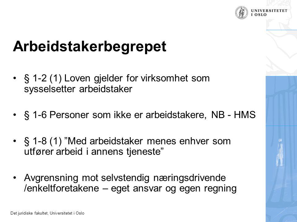 Det juridiske fakultet, Universitetet i Oslo Arbeidstakerbegrepet § 1-2 (1) Loven gjelder for virksomhet som sysselsetter arbeidstaker § 1-6 Personer