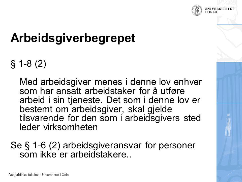 Det juridiske fakultet, Universitetet i Oslo Arbeidsgiverbegrepet § 1-8 (2) Med arbeidsgiver menes i denne lov enhver som har ansatt arbeidstaker for