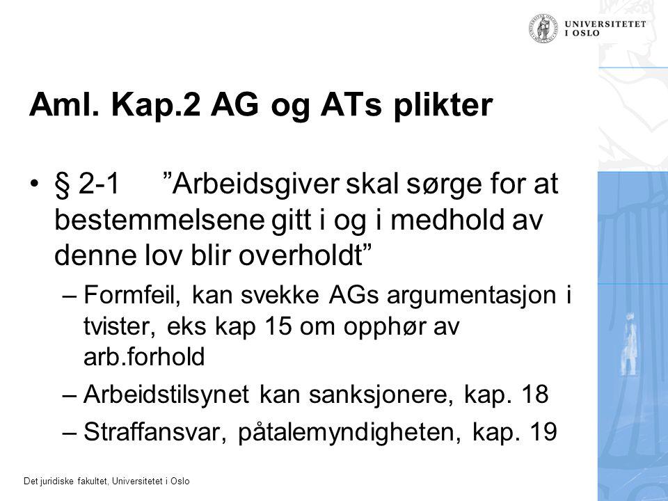 """Det juridiske fakultet, Universitetet i Oslo Aml. Kap.2 AG og ATs plikter § 2-1""""Arbeidsgiver skal sørge for at bestemmelsene gitt i og i medhold av de"""