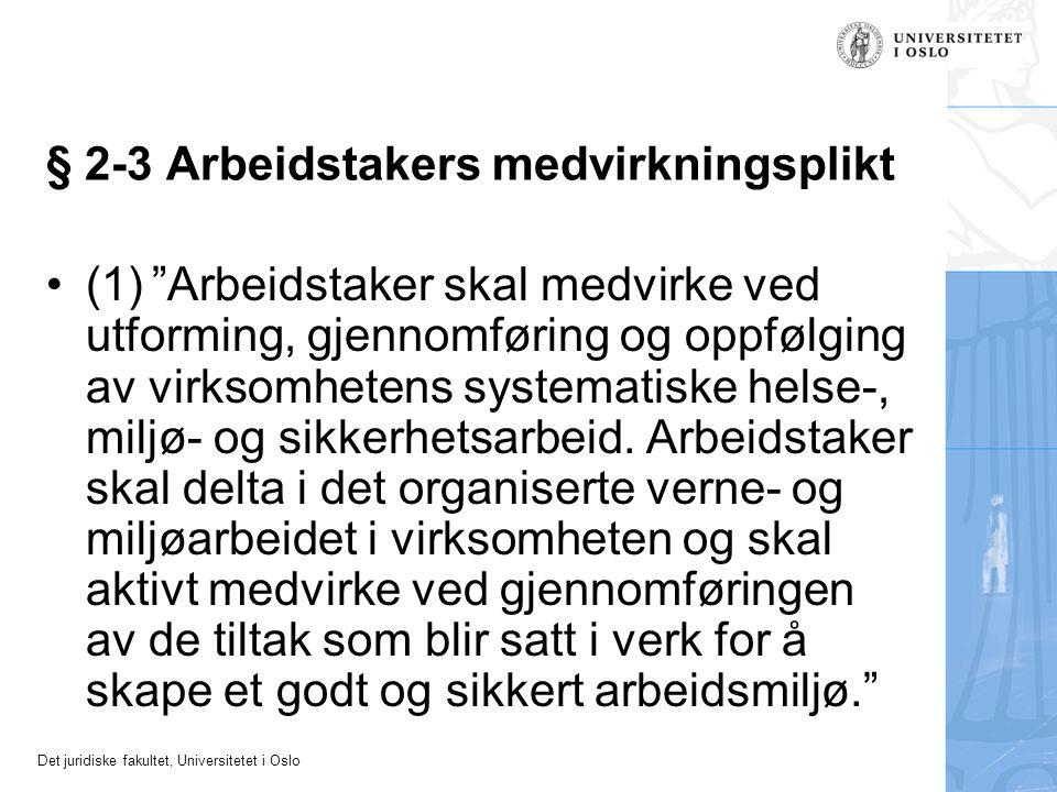 Det juridiske fakultet, Universitetet i Oslo § 2-3 Arbeidstakers medvirkningsplikt (1) Arbeidstaker skal medvirke ved utforming, gjennomføring og oppfølging av virksomhetens systematiske helse-, miljø- og sikkerhetsarbeid.