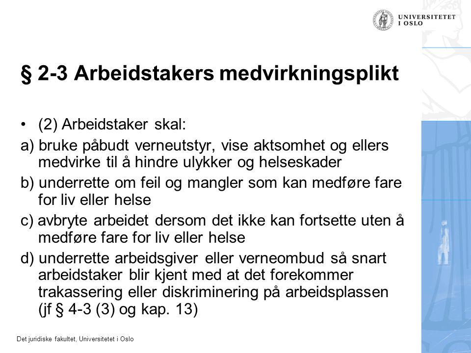 Det juridiske fakultet, Universitetet i Oslo § 2-3 Arbeidstakers medvirkningsplikt (2) Arbeidstaker skal: a) bruke påbudt verneutstyr, vise aktsomhet