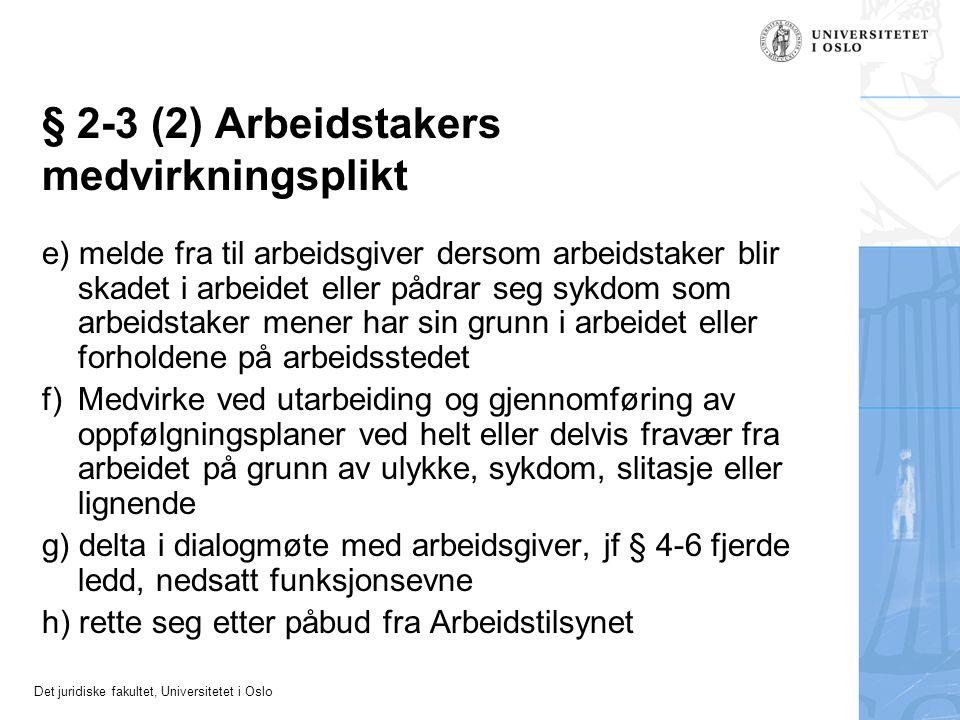 Det juridiske fakultet, Universitetet i Oslo § 2-3 (2) Arbeidstakers medvirkningsplikt e) melde fra til arbeidsgiver dersom arbeidstaker blir skadet i