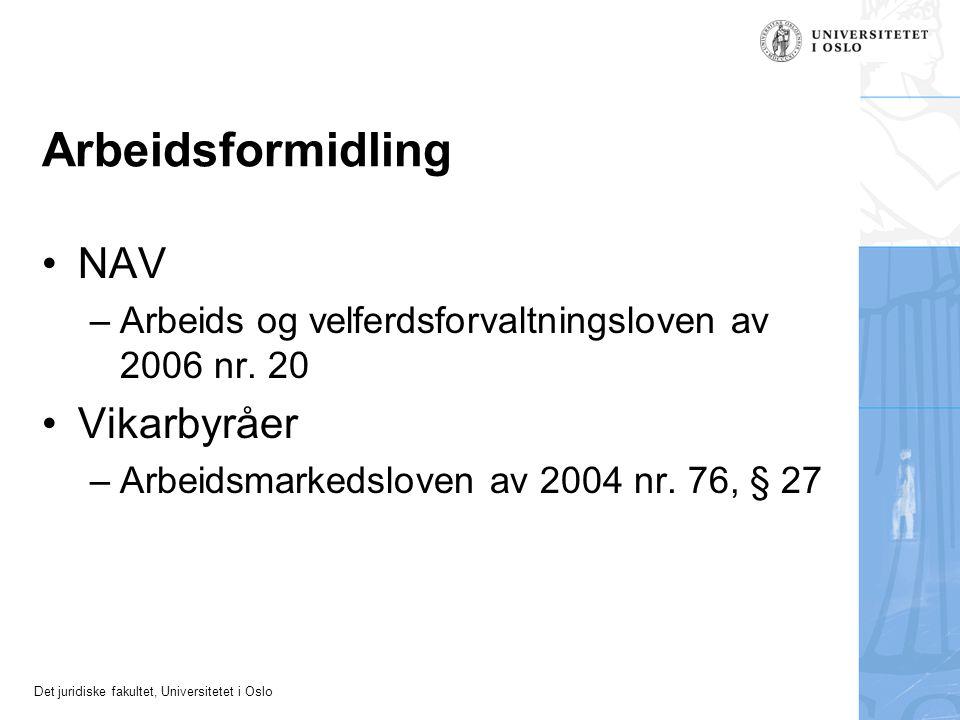Det juridiske fakultet, Universitetet i Oslo Arbeidsformidling NAV –Arbeids og velferdsforvaltningsloven av 2006 nr. 20 Vikarbyråer –Arbeidsmarkedslov