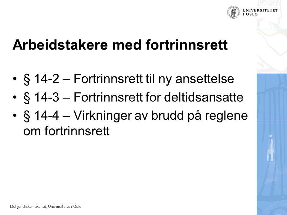 Det juridiske fakultet, Universitetet i Oslo Arbeidstakere med fortrinnsrett § 14-2 – Fortrinnsrett til ny ansettelse § 14-3 – Fortrinnsrett for deltidsansatte § 14-4 – Virkninger av brudd på reglene om fortrinnsrett