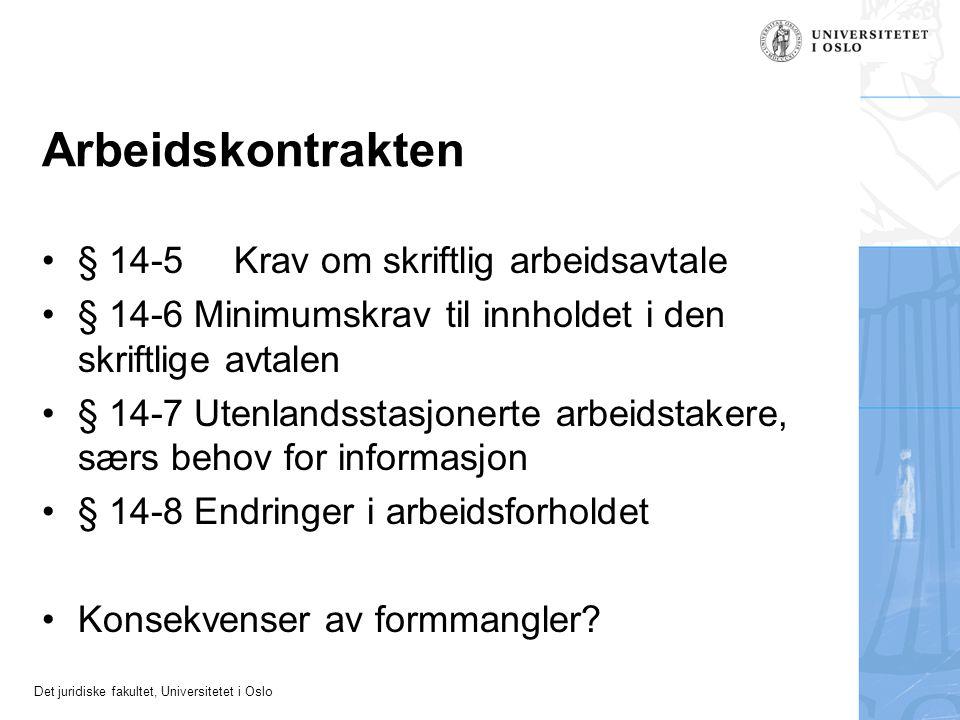 Det juridiske fakultet, Universitetet i Oslo Arbeidskontrakten § 14-5Krav om skriftlig arbeidsavtale § 14-6 Minimumskrav til innholdet i den skriftlige avtalen § 14-7 Utenlandsstasjonerte arbeidstakere, særs behov for informasjon § 14-8 Endringer i arbeidsforholdet Konsekvenser av formmangler?