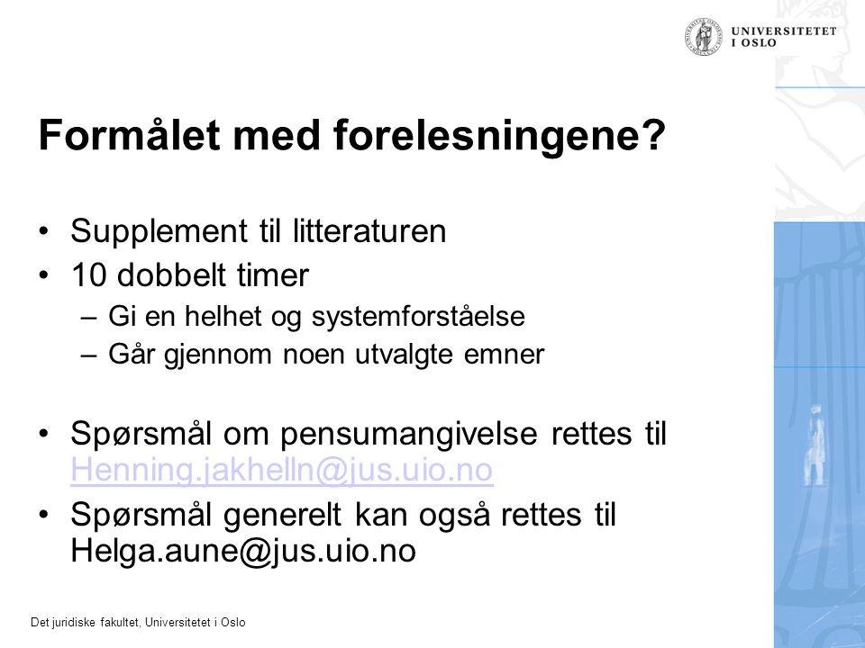 Det juridiske fakultet, Universitetet i Oslo Formålet med forelesningene? Supplement til litteraturen 10 dobbelt timer –Gi en helhet og systemforståel
