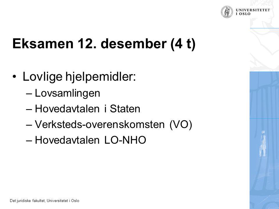 Det juridiske fakultet, Universitetet i Oslo Eksamen 12. desember (4 t) Lovlige hjelpemidler: –Lovsamlingen –Hovedavtalen i Staten –Verksteds-overensk