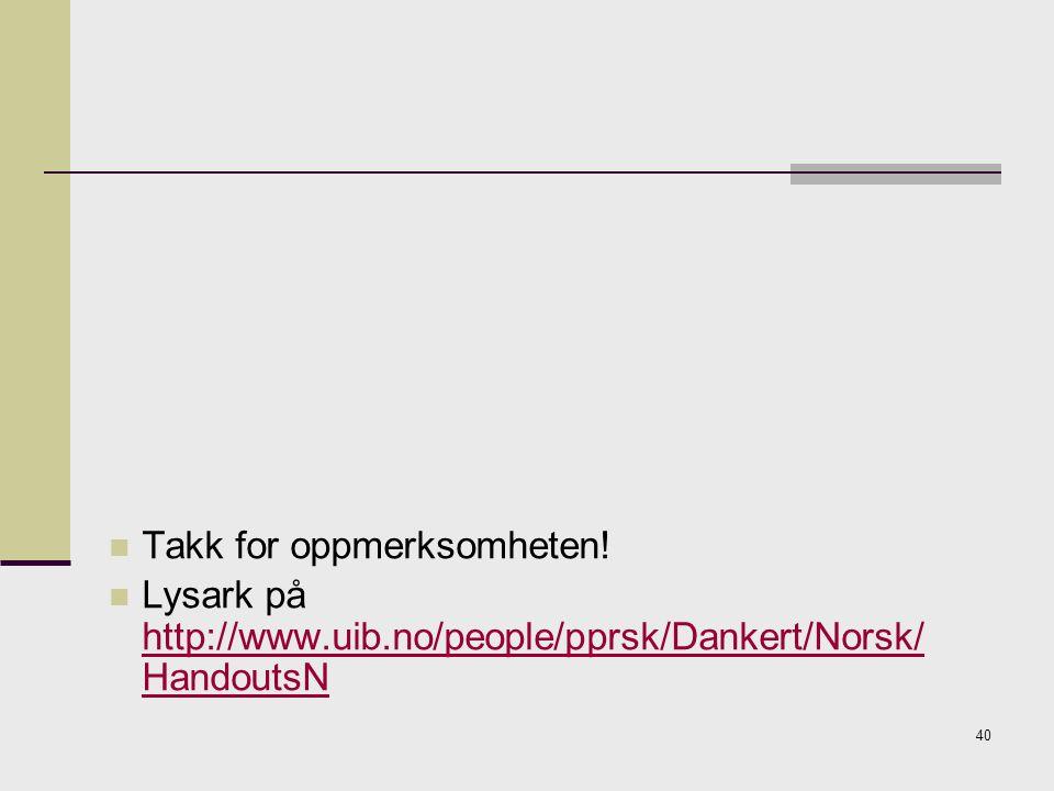 40 Takk for oppmerksomheten! Lysark på http://www.uib.no/people/pprsk/Dankert/Norsk/ HandoutsN http://www.uib.no/people/pprsk/Dankert/Norsk/ HandoutsN