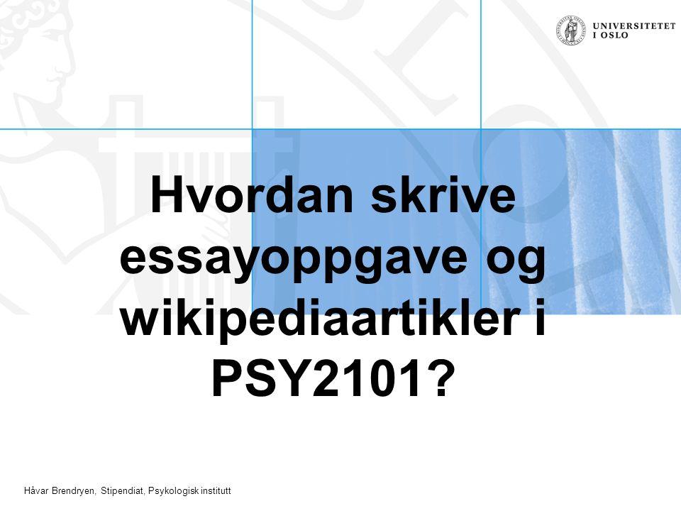 Håvar Brendryen, Stipendiat, Psykologisk institutt Hvordan skrive essayoppgave og wikipediaartikler i PSY2101?