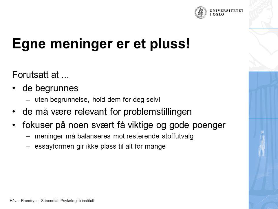 Håvar Brendryen, Stipendiat, Psykologisk institutt Egne meninger er et pluss! Forutsatt at... de begrunnes –uten begrunnelse, hold dem for deg selv! d