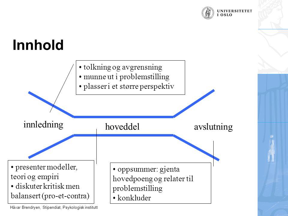 Håvar Brendryen, Stipendiat, Psykologisk institutt Minimer overraskelsesmomentene for leseren.