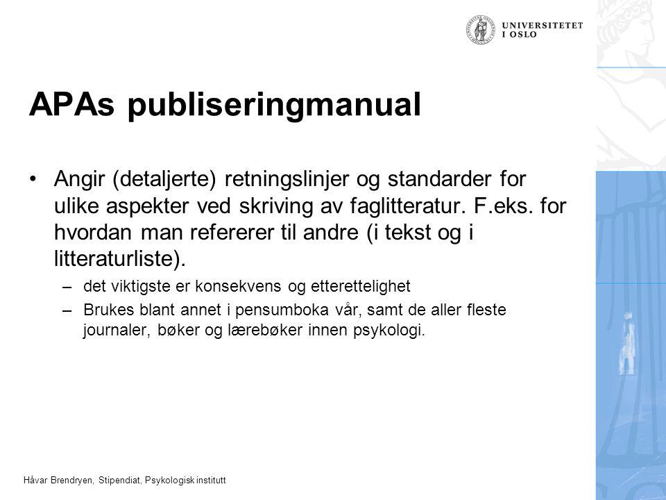 Håvar Brendryen, Stipendiat, Psykologisk institutt APAs publiseringmanual Angir (detaljerte) retningslinjer og standarder for ulike aspekter ved skriv