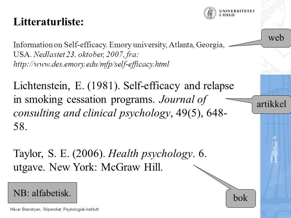 Håvar Brendryen, Stipendiat, Psykologisk institutt Litteraturliste: Information on Self-efficacy. Emory university, Atlanta, Georgia, USA. Nedlastet 2