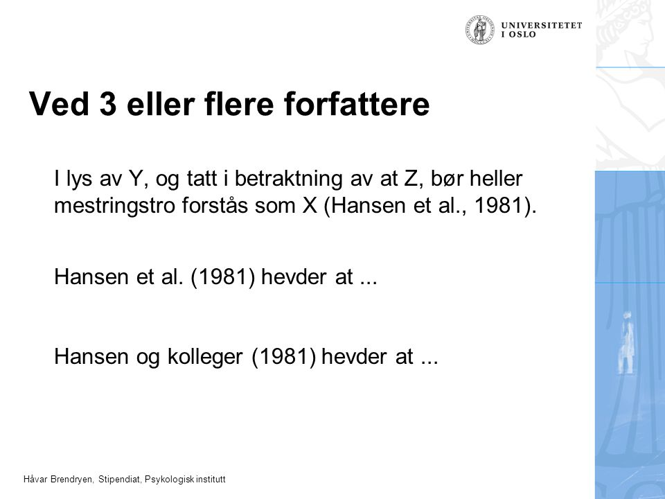 Håvar Brendryen, Stipendiat, Psykologisk institutt En/to frivillige Helst en fra hver oppgave Innen onsdag 1.