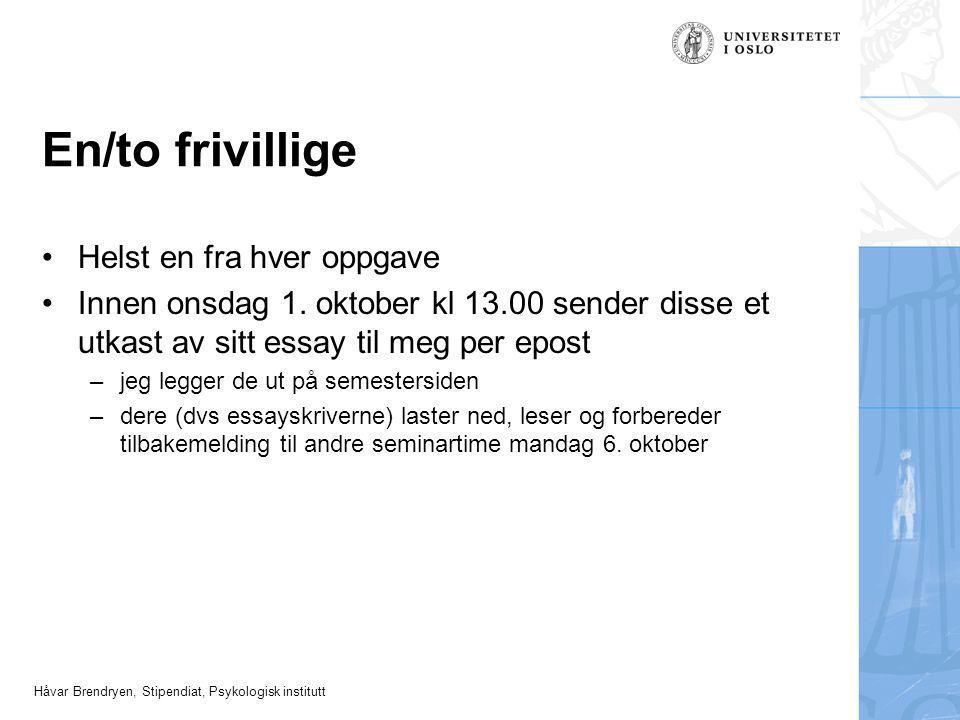 Håvar Brendryen, Stipendiat, Psykologisk institutt En/to frivillige Helst en fra hver oppgave Innen onsdag 1. oktober kl 13.00 sender disse et utkast