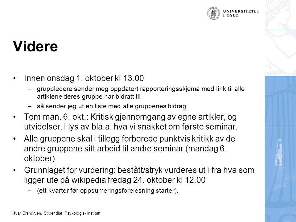 Håvar Brendryen, Stipendiat, Psykologisk institutt Videre Innen onsdag 1. oktober kl 13.00 –gruppledere sender meg oppdatert rapporteringsskjema med l