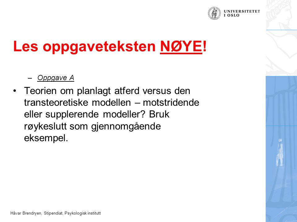 Håvar Brendryen, Stipendiat, Psykologisk institutt Les oppgaveteksten NØYE.