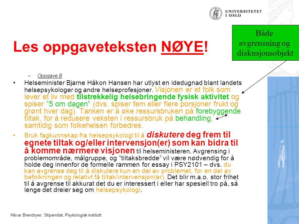 Håvar Brendryen, Stipendiat, Psykologisk institutt Les oppgaveteksten NØYE! –Oppgave B Helseminister Bjarne Håkon Hansen har utlyst en idedugnad blant