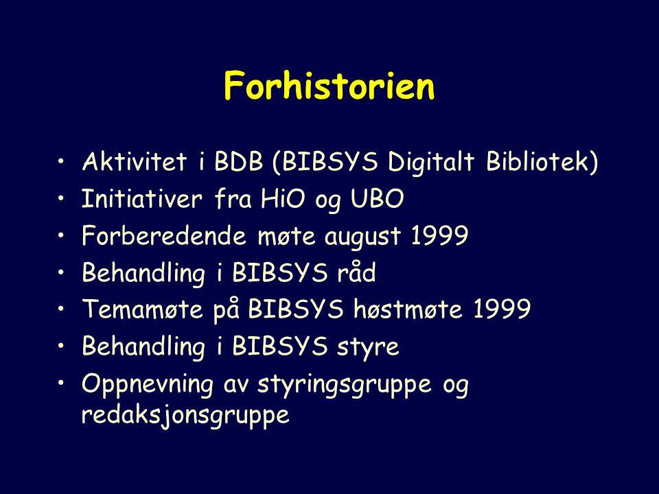 Forhistorien Aktivitet i BDB (BIBSYS Digitalt Bibliotek) Initiativer fra HiO og UBO Forberedende møte august 1999 Behandling i BIBSYS råd Temamøte på BIBSYS høstmøte 1999 Behandling i BIBSYS styre Oppnevning av styringsgruppe og redaksjonsgruppe