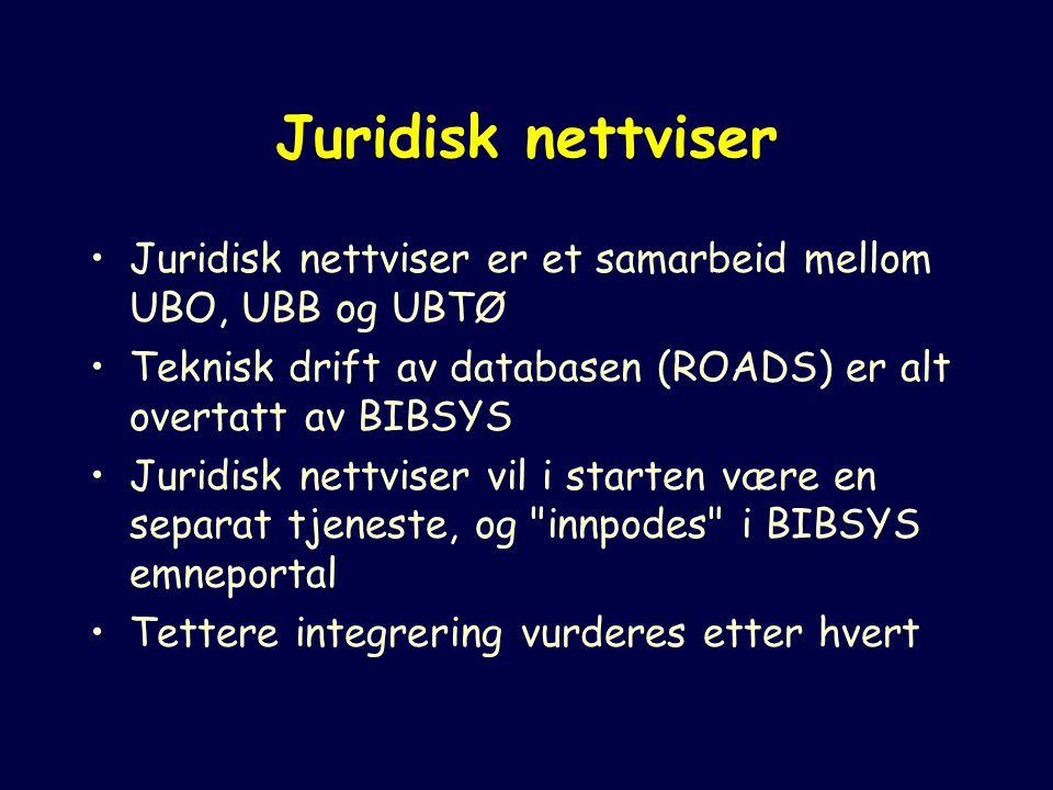 Juridisk nettviser Juridisk nettviser er et samarbeid mellom UBO, UBB og UBTØ Teknisk drift av databasen (ROADS) er alt overtatt av BIBSYS Juridisk nettviser vil i starten være en separat tjeneste, og innpodes i BIBSYS emneportal Tettere integrering vurderes etter hvert