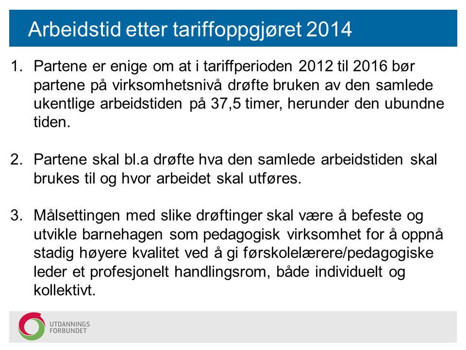 Arbeidstid etter tariffoppgjøret 2014 1.Partene er enige om at i tariffperioden 2012 til 2016 bør partene på virksomhetsnivå drøfte bruken av den saml