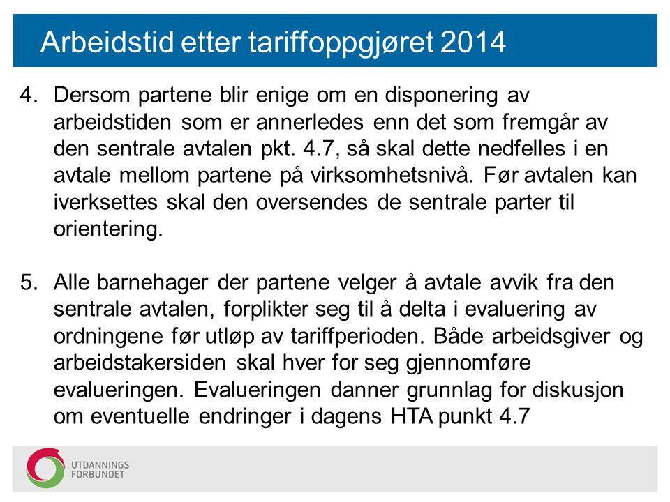 Arbeidstid etter tariffoppgjøret 2014 4.Dersom partene blir enige om en disponering av arbeidstiden som er annerledes enn det som fremgår av den sentr