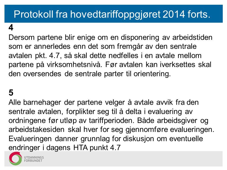 Protokoll fra hovedtariffoppgjøret 2014 forts. 4 Dersom partene blir enige om en disponering av arbeidstiden som er annerledes enn det som fremgår av
