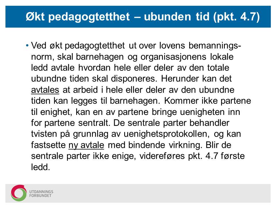 Ved økt pedagogtetthet ut over lovens bemannings- norm, skal barnehagen og organisasjonens lokale ledd avtale hvordan hele eller deler av den totale u