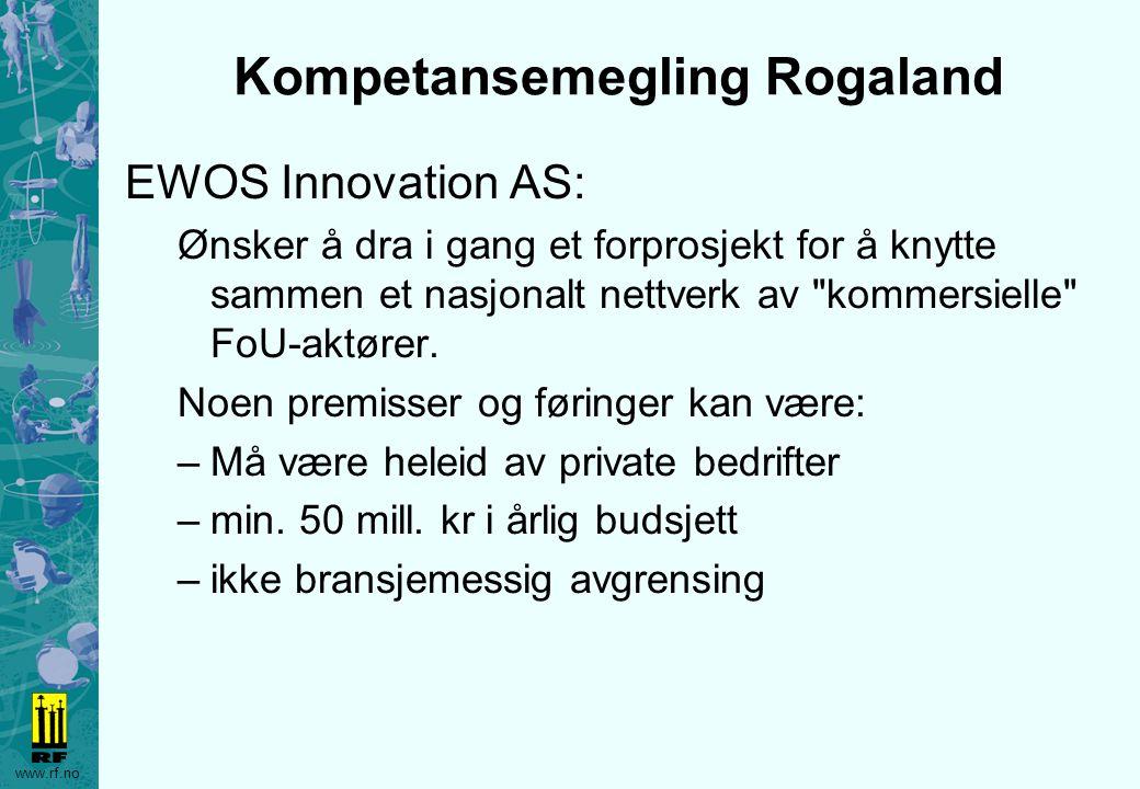 www.rf.no Kompetansemegling Rogaland EWOS Innovation AS: Ønsker å dra i gang et forprosjekt for å knytte sammen et nasjonalt nettverk av
