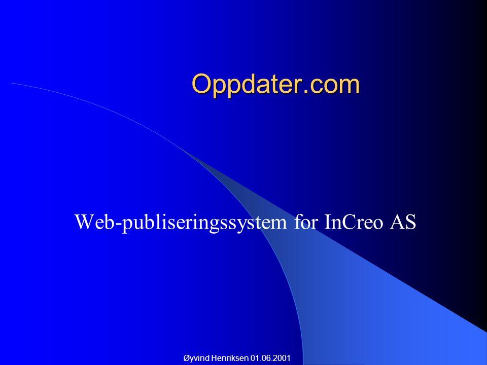 Oppdater.com Web-publiseringssystem for InCreo AS Øyvind Henriksen 01.06.2001