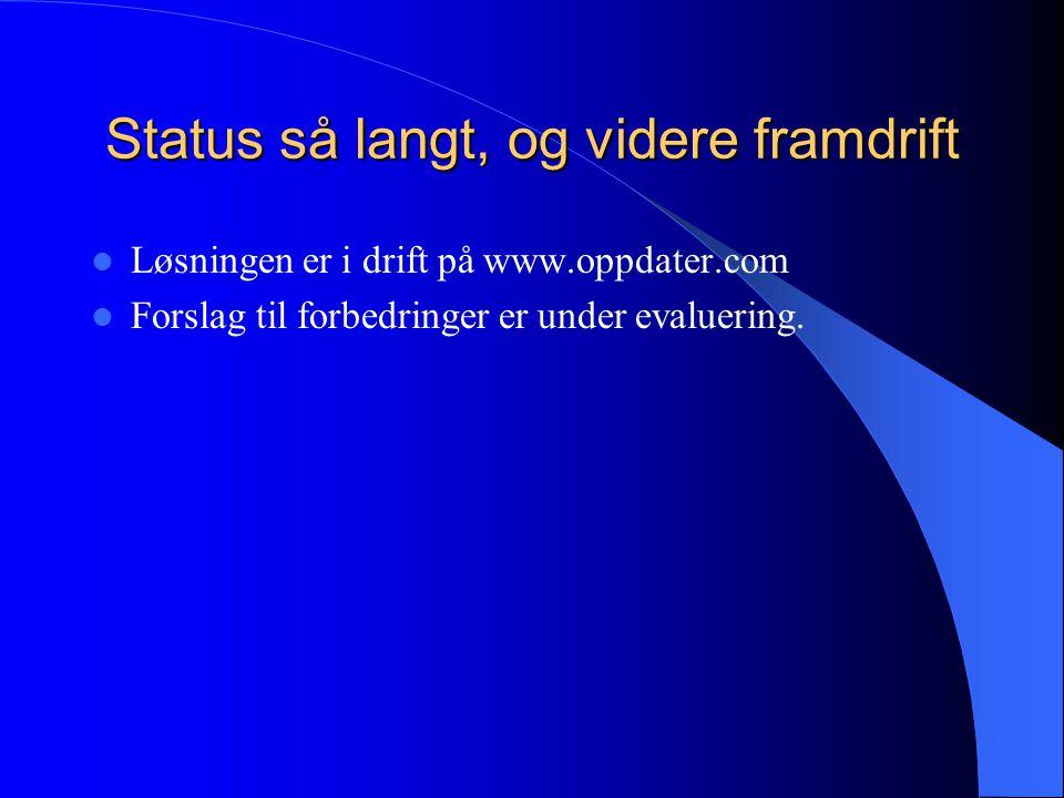 Status så langt, og videre framdrift Løsningen er i drift på www.oppdater.com Forslag til forbedringer er under evaluering.