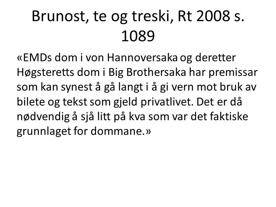 Brunost, te og treski, Rt 2008 s. 1089 «EMDs dom i von Hannoversaka og deretter Høgsteretts dom i Big Brothersaka har premissar som kan synest å gå la