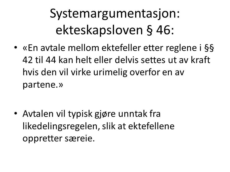 Systemargumentasjon: ekteskapsloven § 46: «En avtale mellom ektefeller etter reglene i §§ 42 til 44 kan helt eller delvis settes ut av kraft hvis den