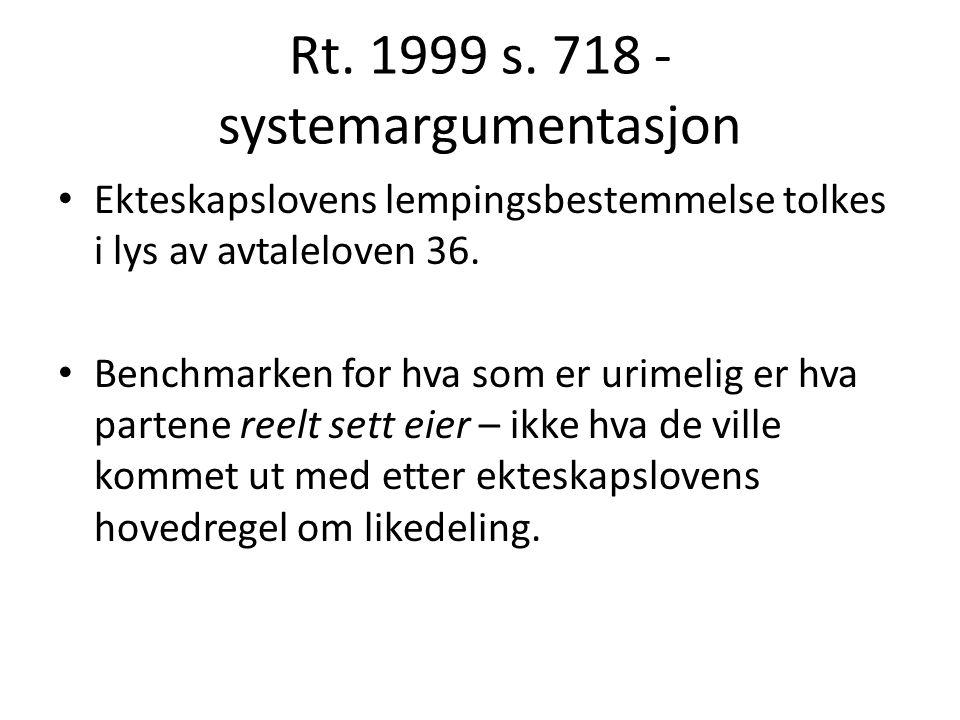 Rt. 1999 s. 718 - systemargumentasjon Ekteskapslovens lempingsbestemmelse tolkes i lys av avtaleloven 36. Benchmarken for hva som er urimelig er hva p