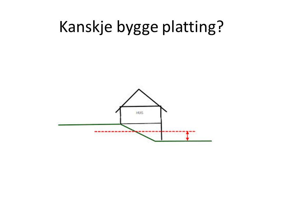 Kanskje bygge platting?