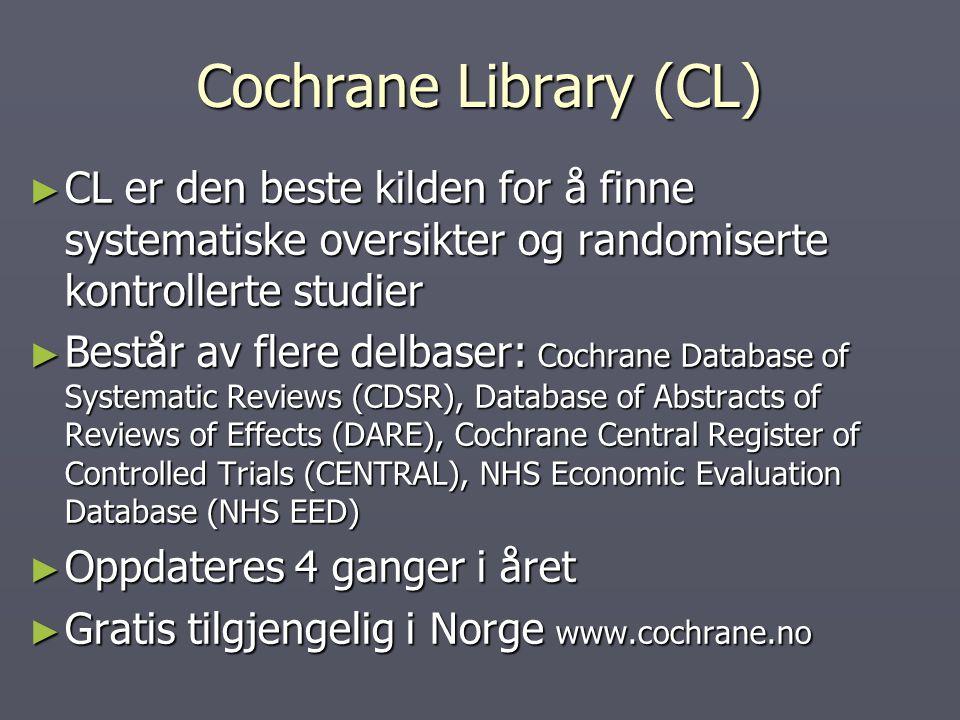 Cochrane Library (CL) ► CL er den beste kilden for å finne systematiske oversikter og randomiserte kontrollerte studier ► Består av flere delbaser: Co