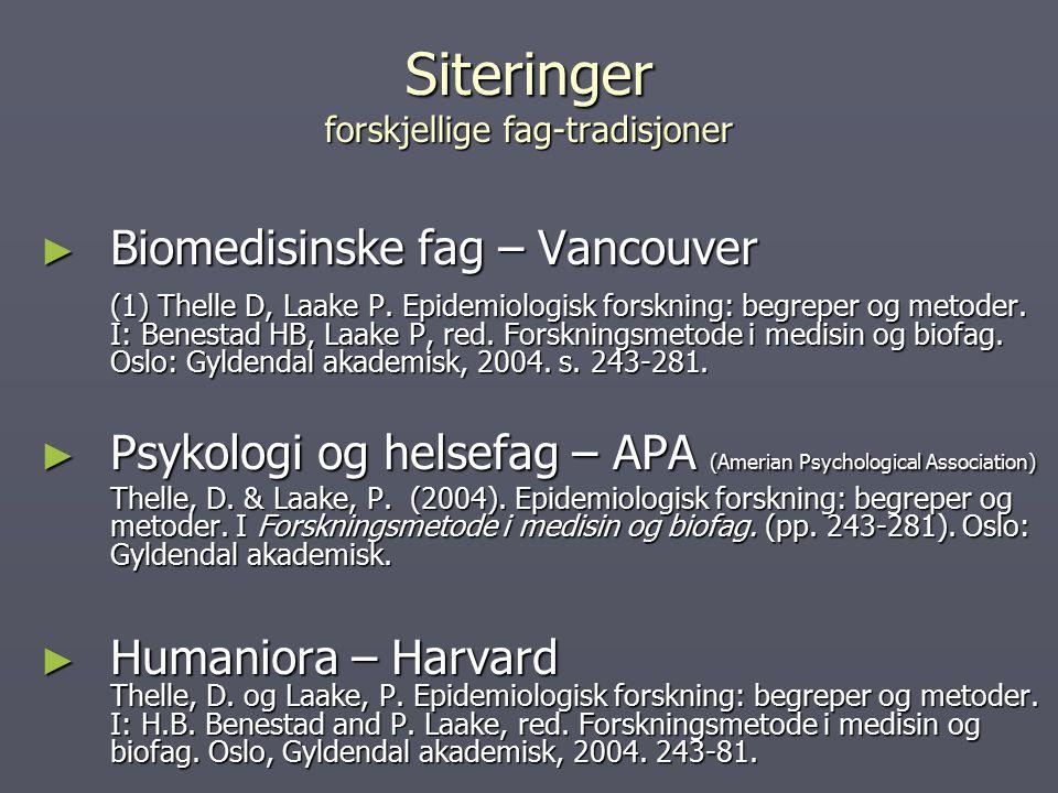 Siteringer forskjellige fag-tradisjoner ► Biomedisinske fag – Vancouver (1) Thelle D, Laake P. Epidemiologisk forskning: begreper og metoder. I: Benes
