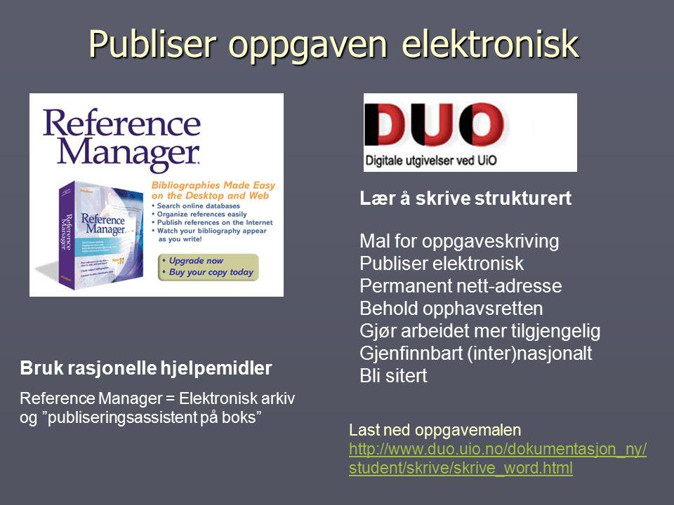 """Publiser oppgaven elektronisk Bruk rasjonelle hjelpemidler Reference Manager = Elektronisk arkiv og """"publiseringsassistent på boks"""" Lær å skrive struk"""