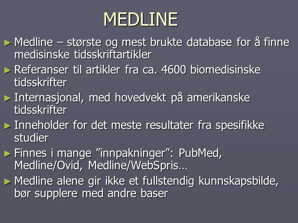 MEDLINE ► Medline – største og mest brukte database for å finne medisinske tidsskriftartikler ► Referanser til artikler fra ca. 4600 biomedisinske tid