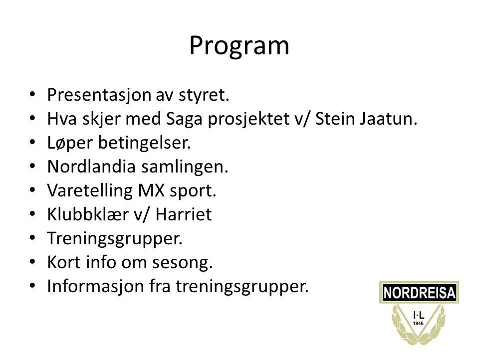 Program Presentasjon av styret. Hva skjer med Saga prosjektet v/ Stein Jaatun. Løper betingelser. Nordlandia samlingen. Varetelling MX sport. Klubbklæ