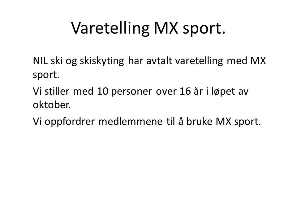 Varetelling MX sport. NIL ski og skiskyting har avtalt varetelling med MX sport. Vi stiller med 10 personer over 16 år i løpet av oktober. Vi oppfordr