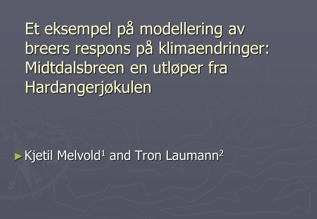 Et eksempel på modellering av breers respons på klimaendringer: Midtdalsbreen en utløper fra Hardangerjøkulen ► Kjetil Melvold 1 and Tron Laumann 2